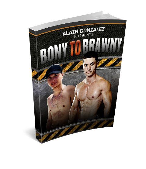 Bony to Brawny
